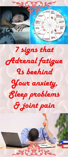 7 SIGNS THAT ADRENAL FATIGUE IS BEHIND YOUR ANXIETY, SLEEP PROBLEMS AND JOINT PAIN