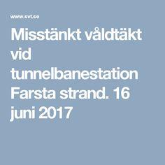Misstänkt våldtäkt vid tunnelbanestation Farsta strand. 16 juni 2017