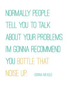 Parks and Recreation 8x10 printable pdf - Donna Meagle quote to Ben Wyatt - Normally people tell you to talk about your problems. I'm gonna recommend you bottle that noise up.