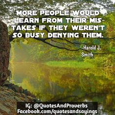 I'm playing with a different quote-pic app hence the different style.  -Shawn  More people would learn from their mistakes if they werent so busy denying them. -Harold J. Smith  #quotes #sayings #proverbs #thoughtoftheday #quoteoftheday #motivational #inspirational #inspire #motivate #quote #goals #determination #quotesandproverbs #motivationalquotes #inspirationalquotes #success #entrepreneur