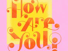 How are you? by Meredith Coleman on Dribbble