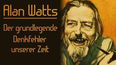 Alan Watts - Der grundlegende Denkfehler unserer Zeit | deutsch