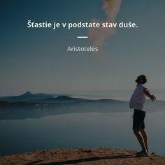 Šťastie je v podstate stav duše. -  Aristoteles #duša #jedlo #šťastie Karma, Dreaming Of You, Mindfulness, Wisdom, Thoughts, Motivation, Words, Quotes, Life