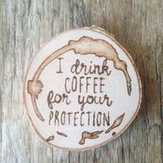 Wood Slice Coaster Custom Wood Burn Art - I drink COFFEE for your PROTECTION  - Coffee Coaster - Funny Coffee Saying by RMichaelCreations on Etsy