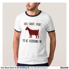e29b530a20387 You Have Goat To Be Kidding Me - Red Goat Shirt
