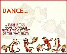 """Another version of """"dance like no one is watching"""".cut a rug, Calvin and Hobbes! Calvin And Hobbes Quotes, Calvin And Hobbes Comics, Dance Like No One Is Watching, Dance Humor, Dance Memes, Dance Lessons, Ballroom Dancing, Lets Dance, Arte Pop"""