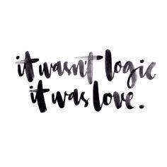 it wasn't logic | it was love