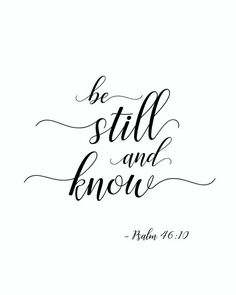 Psalm 46 10 Psalm 46 Be Still and Know Be Still Psalm Tattoo, Bible Verse Tattoos, Printable Bible Verses, Scripture Quotes, Scriptures, Psalm 46, Be Still Quotes, Quotes To Live By, Peace Quotes