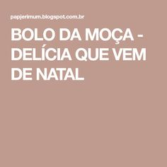 BOLO DA MOÇA - DELÍCIA QUE VEM DE NATAL