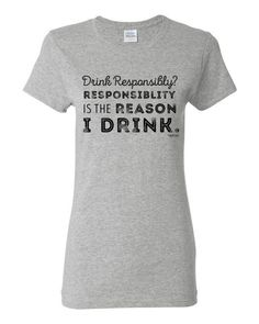 Responsibility is the Reason I Drink