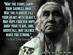 The wisdom of Chief Dan George. His son carries on! I remember him, long time ag… The wisdom of Chief Dan George. His son continues! I remember him a long time ago! Native American Prayers, Native American Spirituality, Native American Wisdom, American Indians, American Symbols, Chief Dan George, Wisdom Quotes, Life Quotes, American Indian Quotes
