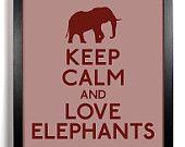 Keep Calm and Love Elephants - Okay, I will :)