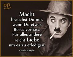 """""""You only need power if you have bad intentions. For everything else, love is enough …"""" Charlie Chaplin """"You only need power if you have bad intentions. For everything else, love is enough …"""" Charlie Chaplin Wise Quotes, Words Quotes, Inspirational Quotes, Sayings, Citations Sages, Bad Intentions, Love Is Not Enough, German Quotes, German Words"""