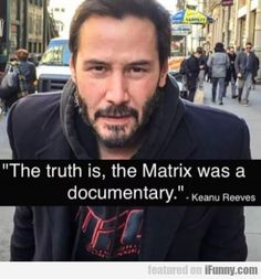 The Truth Is, The Matrix Was A Documentary | iFunny.com