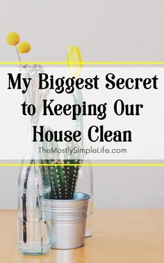 Our house hardly ever becomes a disaster zone because of this one secret: Click through to read my biggest secret to keeping our house clean.