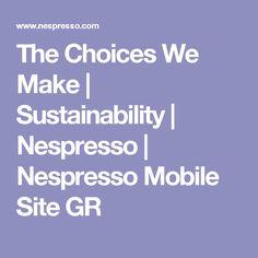 The Choices We Make   Sustainability   Nespresso   Nespresso Mobile Site GR