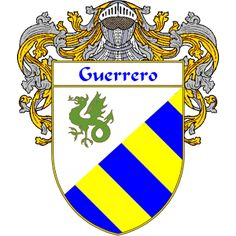 Guerrero Coat of Arms   http://spanishcoatofarms.com/ has a wide variety of products with your Hispanic surname with your coat of arms/family crest, flags and national symbols from Mexico, Peurto Rico, Cuba and many more available upon request.