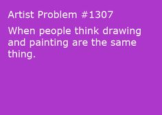 Submitted by: aisling-alasargenteus [#1307: When people think drawing and painting are the same thing.]