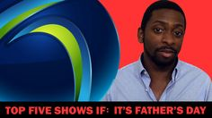 TOP 5 SHOWS IF: It's Father's Day