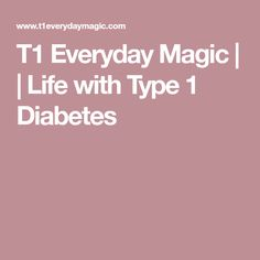 T1 Everyday Magic | | Life with Type 1 Diabetes