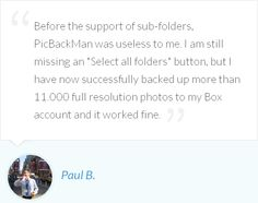 Paul B. is happy to backup 11000+ high resolution photos via PicBackMan