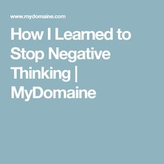 How I Learned to Stop Negative Thinking | MyDomaine