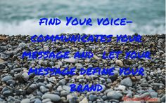 Your voice- Your Message -Your Message defines your brand.
