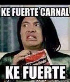Aaaaay, Ke Fuerte Carnal.