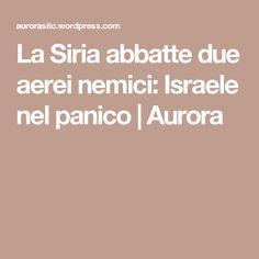 La Siria abbatte due aerei nemici: Israele nel panico | Aurora