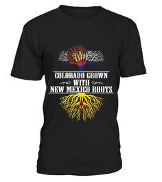 # Colorado Grown With New Mexico Roots T shirt .  HOW TO ORDER:1. Select the style and color you want: 2. Click Reserve it now3. Select size and quantity4. Enter shipping and billing information5. Done! Simple as that!TIPS: Buy 2 or more to save shipping cost!This is printable if you purchase only one piece. so dont worry, you will get yours.Guaranteed safe and secure checkout via:Paypal | VISA | MASTERCARD