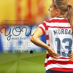 I believe that I will succeed in anything I try this is Alex morgan