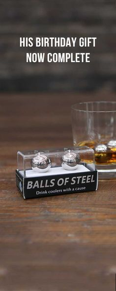 Every man loves a glass of perfectly chilled whiskey. So for his birthday, grab him a set of cold balls; Balls of Steel of course. :) Only 25 bucks PLUS you get 20% off your first purchase with code PIN20! Click the image or more info!