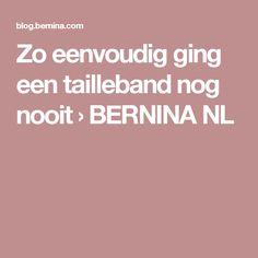 Zo eenvoudig ging een tailleband nog nooit › BERNINA NL