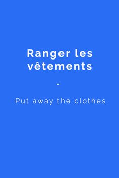 Ranger les vêtements: Put away the clothes More French words and phrases for doing chores here: https://www.talkinfrench.com/french-chores-vocabulary/