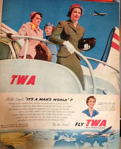 """Who Says It's A Man'a World?  Not the Woman Who Flies TWA.""  Ad from the 1950s. (Back when there was a TWA)"