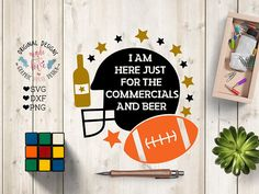 football svg file, I am Here Just for the Commercials and the Beer Cut File in SVG, DXF, PNG.