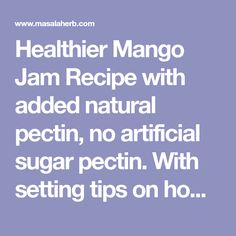 Healthier Mango Jam Recipe with added natural pectin, no artificial sugar pectin. With setting tips on how to make mango jam from scratch and tips on how to succeed making homemade jam every time again. Pour mango preserves into sterilized jars and to help vacuum turn the jars upside down... Mango Jam, Pickels, Goan Recipes, Preserves, Jars, Deserts, Sugar, Homemade, Natural