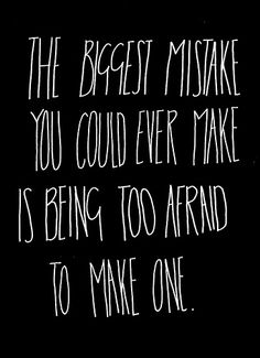 Daily Motivation - The biggest mistake you could make is being too afraid to make a mistake. Motivacional Quotes, Quotable Quotes, Great Quotes, Words Quotes, Quotes To Live By, Inspirational Quotes, Sayings, Famous Quotes, What If Quotes