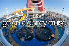 #226- Go on a Disney cruise. Because Disney is awesome, so if you add in traveling and water, my mind is blown! :D