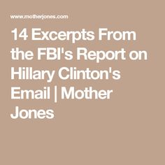 14 Excerpts From the FBI's Report on Hillary Clinton's Email | Mother Jones