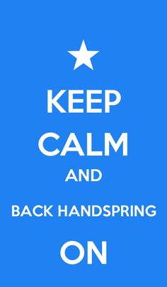 Keep calm and backhandspring on