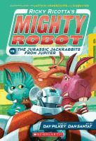 Ricky Ricotta's mighty robot vs. the jurassic Jackrabbits from Jupiter - Dav Pilkey