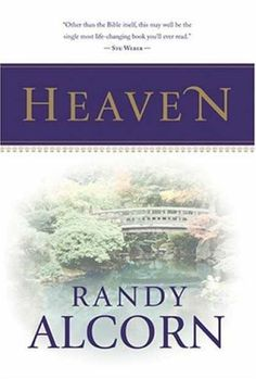 """Reading this book (""""Heaven"""" by Randy Alcorn) changed my life.  Really.  Everyone should read it."""