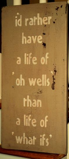 """""""I'd rather have a life of 'oh wells' than a life of 'what ifs'"""" #Motivational #Inspirational"""