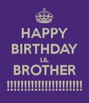 HAPPY BIRTHDAY LIL BROTHER !!!!!!!!!!!!!!!!!!!!!! - KEEP CALM AND CARRY ON Image Generator