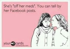 I know a few people for really who I can tell if they are off their meds.I think I need some meds. Facebook Humor, Bipolar Humor, Bipolar Disorder, Great Quotes, Funny Quotes, Funny Phrases, Awesome Quotes, Just In Case, Just For You