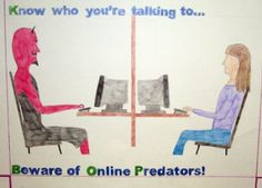 BEWARE OF ONLINE PREDATORS!
