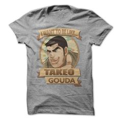 I Want To Be Like Takeo Gouda T Shirts, Hoodies. Get it here ==► https://www.sunfrog.com/TV-Shows/I-Want-To-Be-Like-Takeo-Gouda.html?41382 $19.89