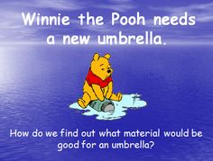 Pooh needs a new umbrella. Try this waterproof science experiment with K-2 fans of Winnie the Pooh. Free lesson from Share My Lesson.