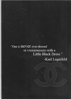 One is never overdressed or underdressed with a little black dress. ~Karl Lagerfeld.